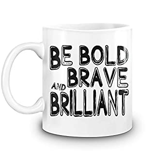 Harma Art Sei mutig, mutig und brillant - Be Bold, Brave and Brilliant Coffee Mug 11 Oz Ceramic Kitchen Cup for Hot Beverages