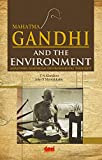 Mahatma Gandhi and the Environment:   analysing gandhian environmental thought