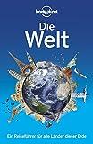 Lonely Planet Reiseführer Die Welt: Ein Reiseführer für alle Länder dieser Erde (Lonely Planet Reise…