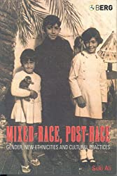Mixed-Race, Post-Race: Gender, New Ethnicities and Cultural Practices