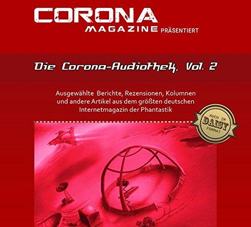 Preisvergleich Produktbild Die Corona-Audiothek, Vol. 2: Ausgewählte Artikel aus Deutschlands größtem Phantastik-Online-Magazin als Hörbuch
