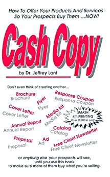 Cash Copy: How To Offer Your Products And Services So Your Prospects Buy Them ... NOW! by [Lant, Jeffrey]