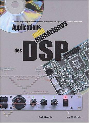 Applications audionumériques des DSP : Théorie et pratique du traitement numérique du son (1 livre + 1CD-Rom) par Benoît Bouchez