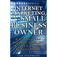 Internet Marketing for the Small Business Owner: A Handbook and Reference Guide for the Small or Local Business Owner (English Edition)