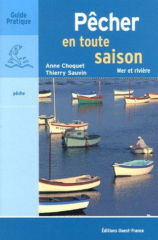 Pêcher en toute saison : Mer et rivière par Anne Choquet, Thierry Sauvin