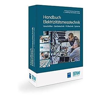 Handbuch Elektrizitätsmesstechnik, 3. Auflage: Vorschriften Gerätetechnik Prüftechnik Systeme
