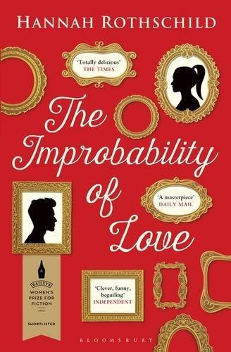 The Improbability of Love: SHORTLISTED FOR THE BAILEYS WOMEN'S PRIZE FOR FICTION 2016 by Hannah Rothschild (2016-03-31)