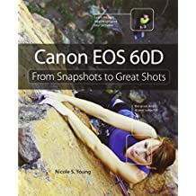 Canon EOS 60D: From Snapshots to Great Shots by Nicole S. Young (12-Dec-2010) Paperback