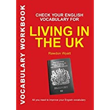 Check Your English Vocabulary for Living in the Uk: All You Need to Pass Your Exams (Vocabulary Workbook)