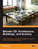 Blender 3D Architecture, Buildings, and Scenery: Create photorealistic 3D architectural visualizations of buildings, interiors, and environmental scenery (English Edition)
