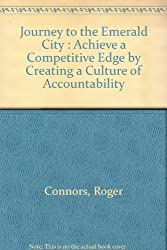 Journey to the Emerald City : Achieve a Competitive Edge by Creating a Culture of Accountability