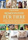Homöopathie für Tiere: Natürliche Hilfe bei den wichtigsten Beschwerden - für Hunde, Katzen, Pferde, Vögel, Hamster, Kaninchen, Ziegen, Schildkröten und viele weitere Arten