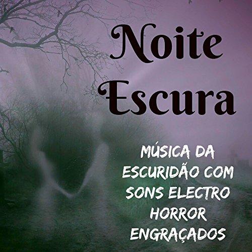 Noite Escura - Música da Escuridão com Sons Electro Horror Engraçados