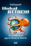 Global Attack!: Der neue Widerstand gegen die Diktatur der Konzerne - Paul Kingsnorth