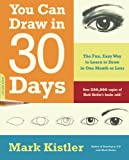 You Can Draw in 30 Days: The Fun, Easy Way To Learn To Draw In One Month Or Less: The Fun, Easy Way to Master Drawing, from Figures to Landscapes, in One Month or Less