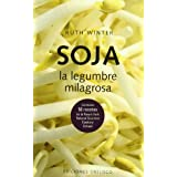 Soja. La legumbre milagrosa : contiene 50 recetas de la New's York Natural Gourmet Coolery School (SALUD Y VIDA NATURAL)