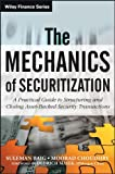 The Mechanics of Securitization: A Practical Guide to Structuring and Closing Asset-Backed Security Transactions (Wiley Finance)