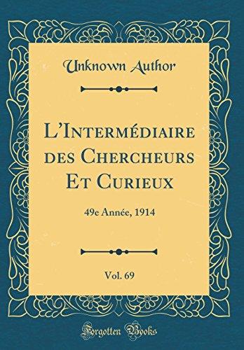 L'Intermédiaire des Chercheurs Et Curieux, Vol. 69: 49e Année, 1914 (Classic Reprint)