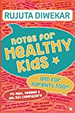This is Rujuta's most important book to date, and an attempt to future-proof the health of our next generation. A book that is as much for parents as it is for kids, Notes for Healthy Kids focuses on clearing the underlying food confusi...