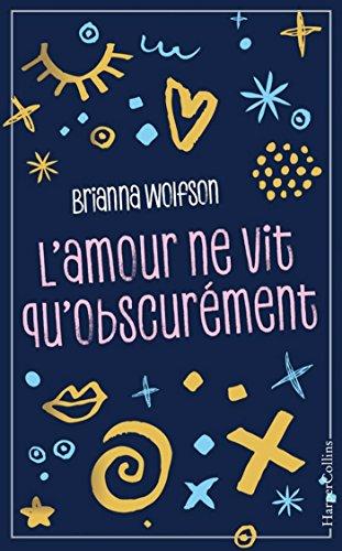 L'amour ne vit qu'obscurément - Brianna Wolfson (2018) sur Bookys