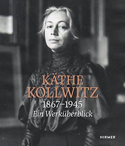Käthe Kollwitz: 1867 - 1945 / Ein Werküberblick