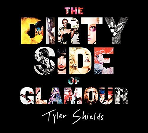 The Dirty Side of Glamour by Shields, Tyler (2013) Hardcover