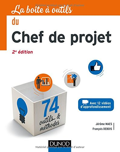 La Boîte à outils du Chef de projet - 2e éd. - 74 outils et méthodes par Jérôme Maes, François Debois