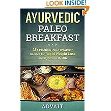 Ayurvedic Paleo Breakfast: 35+ Practical Paleo Breakfast Recipes for Rapid Weight Loss and Optimum Health (Ayurvedic Paleo Diet Book 2)