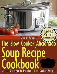 Slow Cooker Soup - The Slow Cooker Aficionado Soup Recipe Cookbook (The Slow Cooker Aficionado Recipe Cookbooks 4)