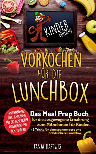 Vorkochen für die Lunchbox Kinder Edition: Das Meal Prep Buch für die ausgewogene Ernährung zum Mitnehmen für Kinder ( Gesunde Jause für die Pause ) (Lunchboxrezepte 2) - Editionen Neue