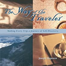 The Way of the Traveler: Making Every Trip a Journey of Self-Discovery by Joseph Dispenza (2002-10-11)