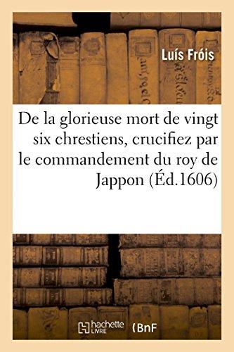 Histoire de la glorieuse mort de vingt six chrestiens qui ont est crucifiez: par le commandement du roy de Jappon. Traduit d'italien en franais
