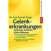 Gelenkerkrankungen: Arthrose, Arthritis, Gicht, Rheuma. Alle wichtigen Behandlungsmethoden aus Schulmedizin, Naturheilkunde und Homöopathie. Vorbeugen, erkennen, therapieren, Spätfolgen verhindern
