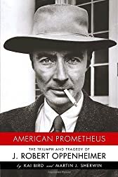 American Prometheus: The Triumph and Tragedy of J. Robert Oppenheimer by Kai Bird (2005-04-05)
