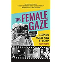 The Female Gaze: Essential Movies Made by Women (English Edition)