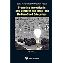 Promoting Innovation in New Ventures and Small- and Medium-Sized Enterprises: 28 (Series on Technology Management)