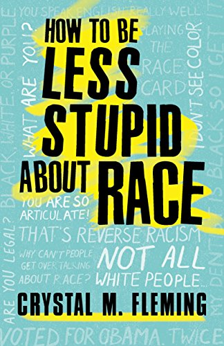 How to Be Less Stupid about Race: On Racism, White Supremacy, and the Racial Divide por Crystal Marie Fleming