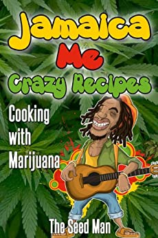 Jamaican Me Crazy; Cooking with Cannabis (English Edition) par [The Seed Man]