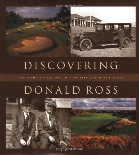 Discovering Donald Ross: The Architect and his Golf Courses by Bradley S. Klein (2001-08-29)