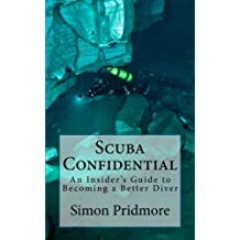Scuba Confidential: An Insider's Guide to Becoming a Better Diver by Simon Pridmore (2013-10-10)