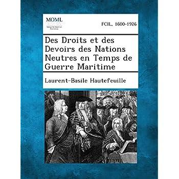 Des Droits Et Des Devoirs Des Nations Neutres En Temps de Guerre Maritime