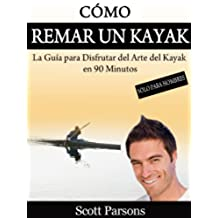 """Cómo Remar un Kayak - """"La Guía para Disfrutar del Arte del Kayak en 90 Minutos"""""""