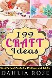199 Craft Ideas: World's Best Crafts for Children and Adults (Arts and Crafts,Craft,Craft for Kids,Craft Supplies)