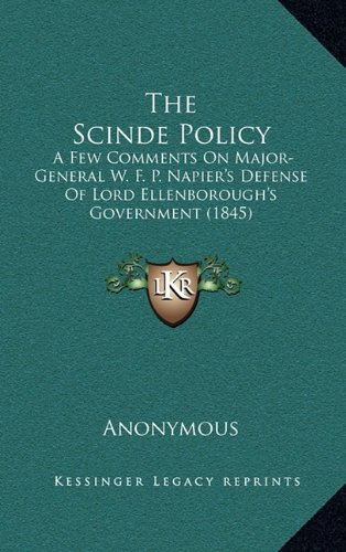 The Scinde Policy: A Few Comments on Major-General W. F. P. Napier's Defense of Lord Ellenborough's Government (1845)