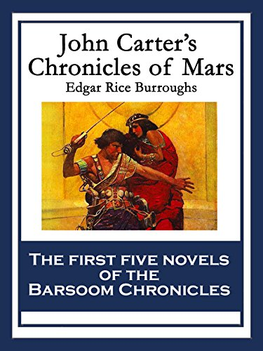 John Carter's Chronicles of Mars: A Princess of Mars; Gods Of Mars; Warlords of MarsThuvia, Maid of Mars; The Chessmen of Mars; The Master Mind of Mars; A Fighting Man of Mars