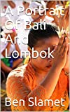 A Portrait Of Bali And Lombok