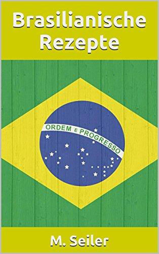 Brasilianische Single (Brasilianische Rezepte, Vorspeisen, Hauptgerichte, Desserts und Backen)