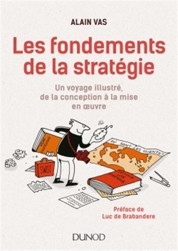 Les fondements de la stratégie - Un voyage illustré, de la conception à la mise en oeuvre par Alain Vas