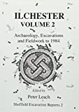 Ilchester Volume 2: Archaeology, Excavations and Fieldwork to 1984 v. 2 (Sheffield Excavation Reports)