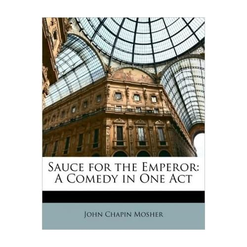 Sauce for the Emperor: A Comedy in One Act (Paperback) - Common